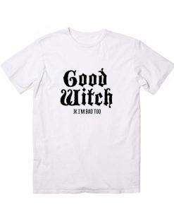Good Witch Jk I'm Bad Too