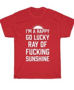 I'm A Happy Go Lucky Ray Of Fucking Sunshine Funny