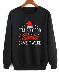 I'm So Good Santa Came Twice Naughty Christmas