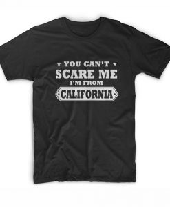 You Can't Scare Me I'm From California